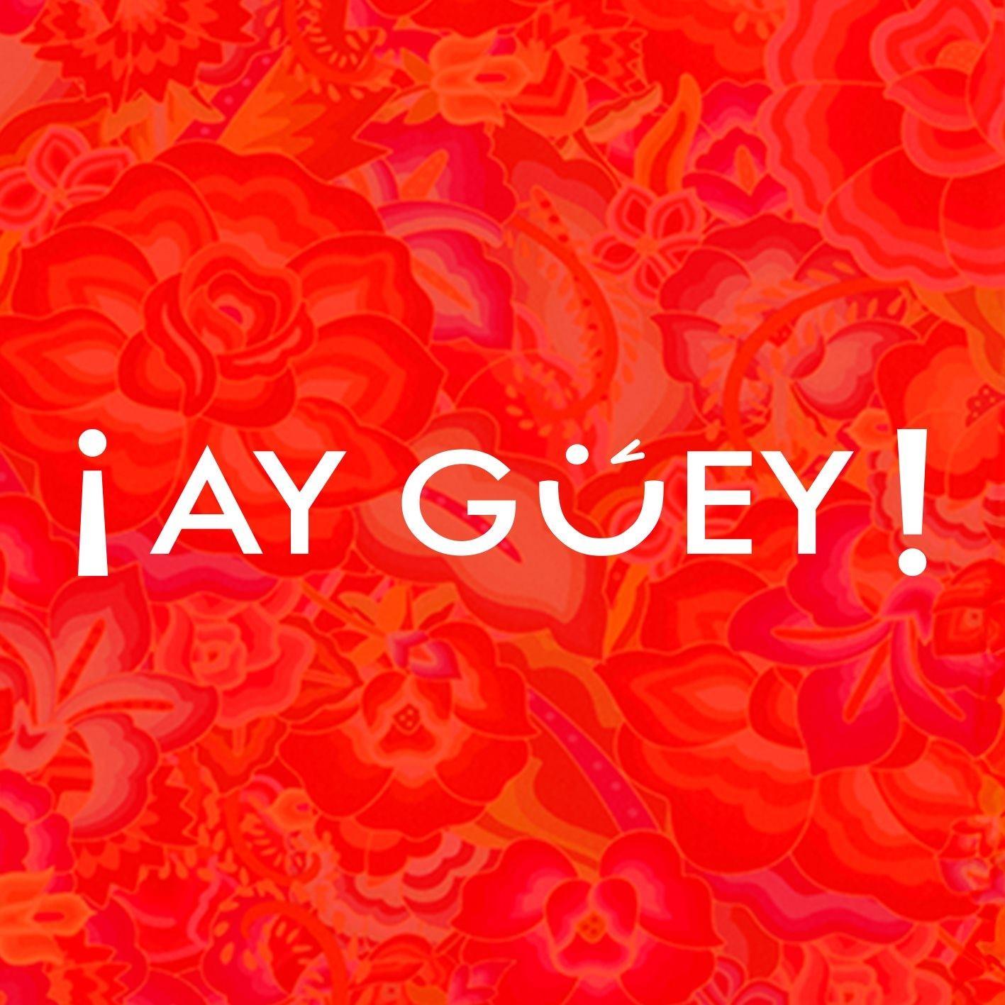 Ay Guey!